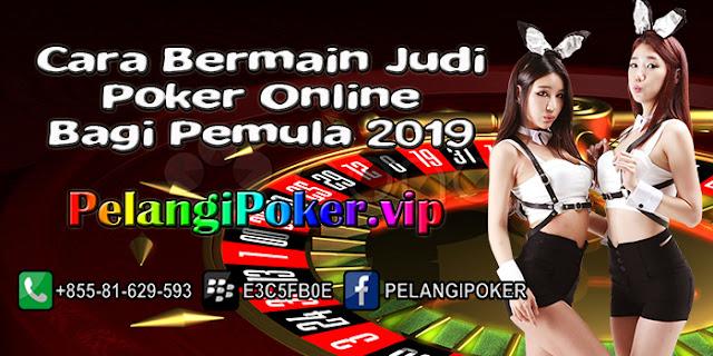 Cara-Bermain-Judi-Poker-Online-Bagi-Pemula-2019