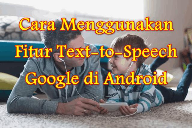 Cara Menggunakan Fitur Text-to-Speech Google di Android