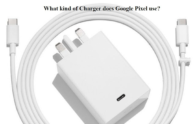 What kind of charger does Google pixel use?