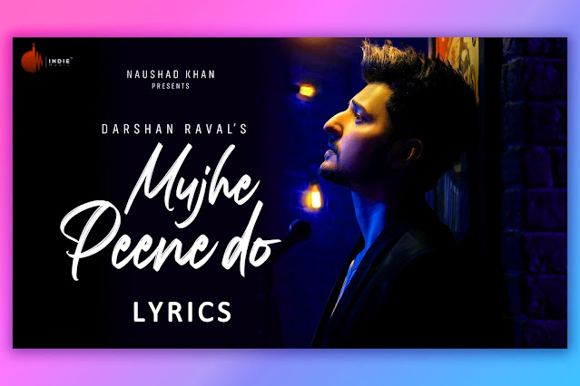 मुझे पीने दो  Mujhe Peene Do song Lyrics and Karaoke by Darshan Raval