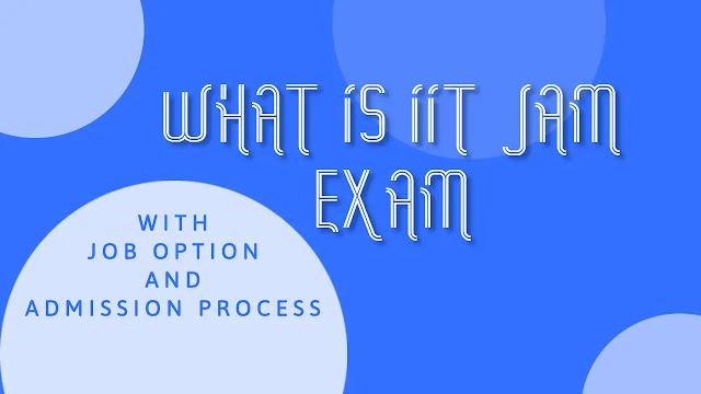 IIT JAM Exam क्या है - Job Option - IIT JAM Admission Process