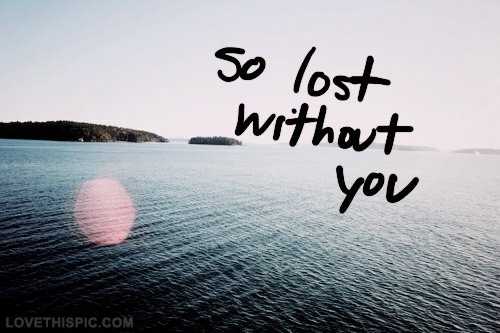 Lost without you | Love, Romance & Feelings | Quotes Pics ...