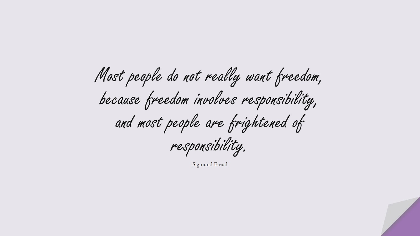 Most people do not really want freedom, because freedom involves responsibility, and most people are frightened of responsibility. (Sigmund Freud);  #FearQuotes