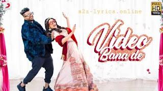 वीडियो बना दे Video Bana De Lyrics in Hindi - Sukh-E