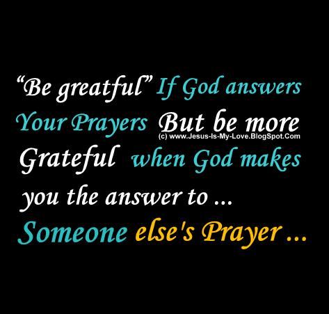 Be Grateful If God Answers Your Prayer But Be More Grateful When