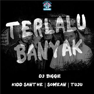 Kidd Santhe, SOMEAN (K-Clique) & Tuju (K-Clique) - Terlalu Banyak MP3