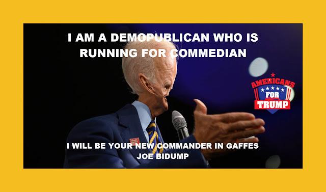 Memes: Joe Biden I AM A DEMOPUBLICAN WHO IS RUNNING FOR COMMEDIAN