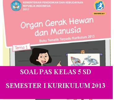 Soal PAS Kelas 5 Tema 1  Semester I Kurikulum 2013 Revisi 2018