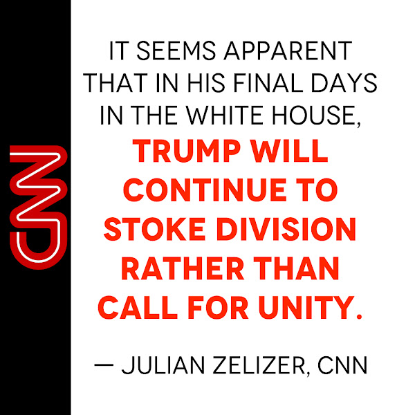 It seems apparent that in his final days in the White House, Trump will continue to stoke division rather than call for unity. — Julian Zelizer, CNN