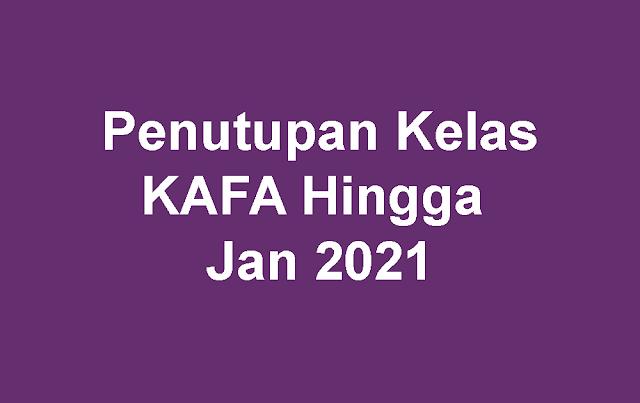 Penutupan Kelas KAFA sehingga Jan 2021