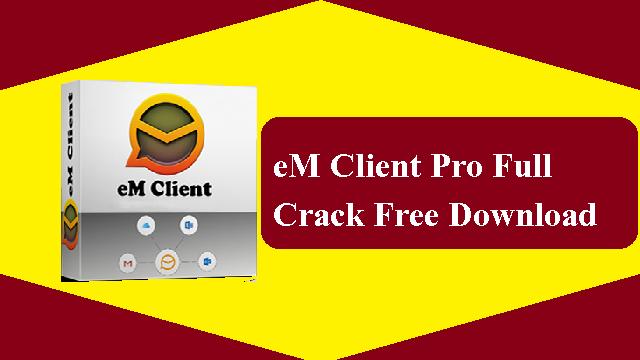 eM Client Pro Full Crack 7.2.40748.0 2020 Free Download