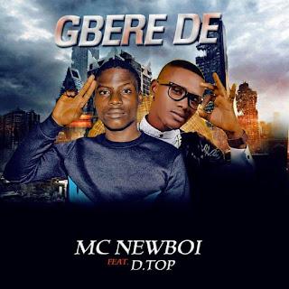[MUSIC] MC NEW BOI ft. D TOP -- GBERE DE