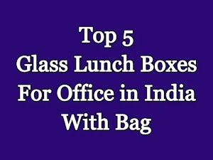 Top 5 Glass Lunch Boxes For Office in India With Bag