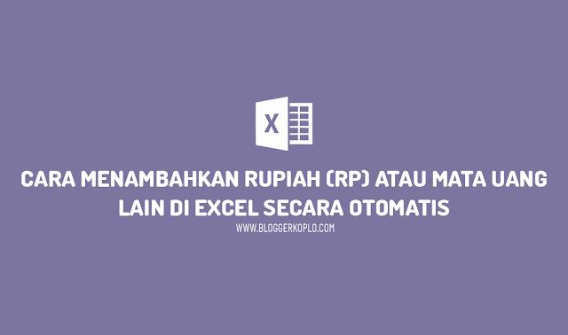 Cara Menambahkan Rupiah (Rp) atau Mata Uang Lain di Excel Secara Otomatis