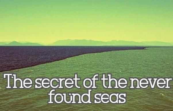 The secret of the never found seas