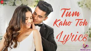 तुम कहो तो song lyrics in Hindi