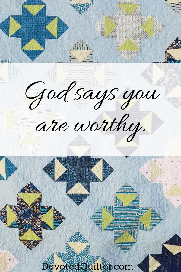 God says you are worthy | DevotedQuilter.com