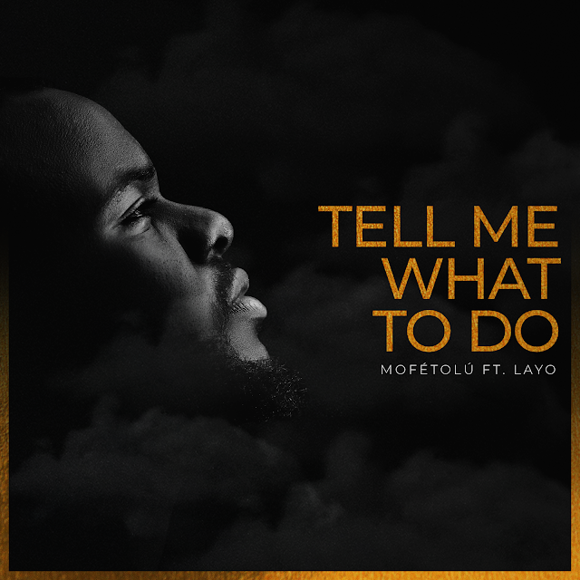 [Music] Mofétolú - Tell Me What to Do (ft. Layo)