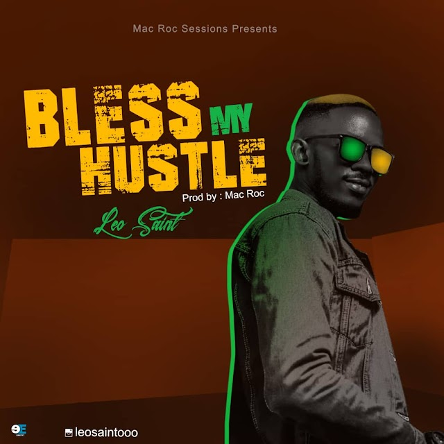 NEW MUSIC: Mac Roc Sessions Presents Leo Saint in Bless My Hustle | @efe_macroc