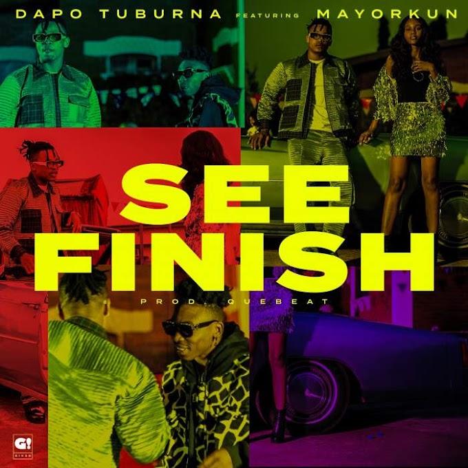 DOWNLOAD: Dapo Tuburna - See Finish (feat. Mayorkun)