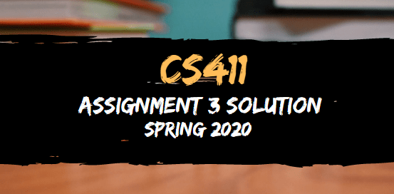 CS411 Assignment 3 Solution Spring 2020