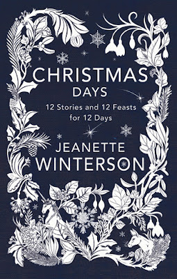 Jeanette Winterson's collection Christmas Days: 12 Stories and 12 Feasts for 12 Days