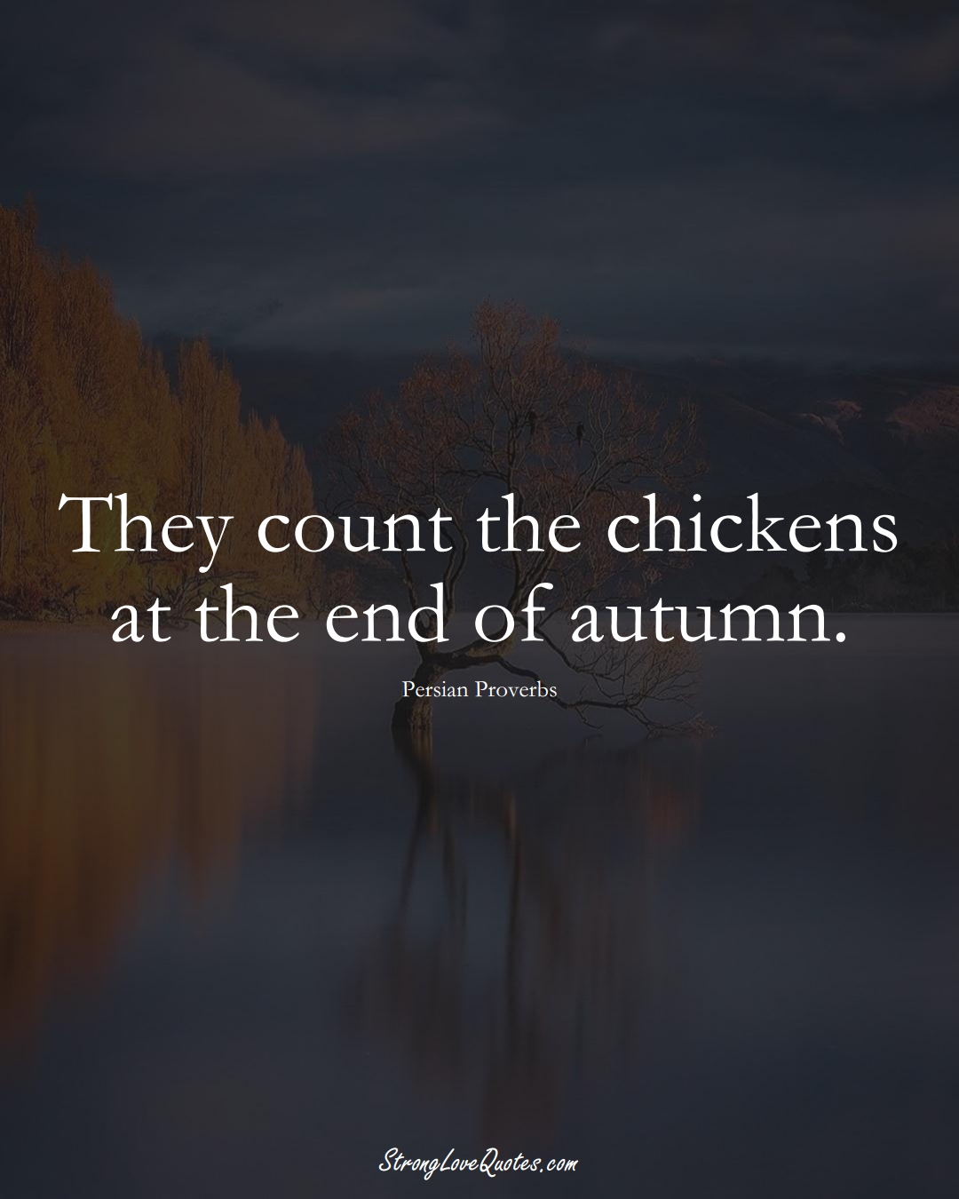 They count the chickens at the end of autumn. (Persian Sayings);  #aVarietyofCulturesSayings