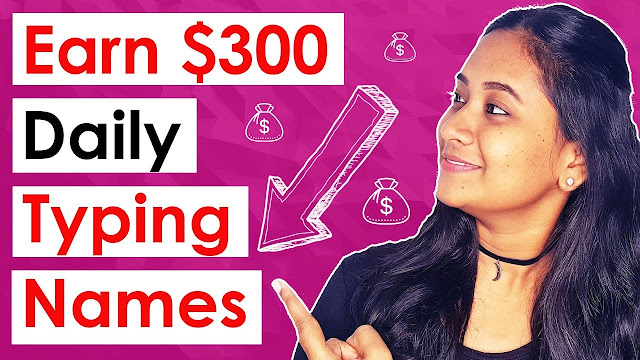 Earn $300 By Typing Names Online Work From Home
