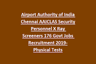 Airport Authority of India Chennai AAICLAS Security Personnel X Ray Screeners 176 Govt Jobs Recruitment 2019-Physical Tests