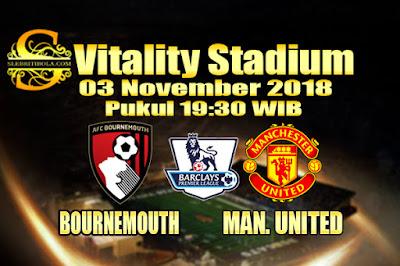 Judi Bola Dan Casino Online - Prediksi Pertandingan Liga Primer Inggris Bournemouth Vs Manchester United 03 November 2018