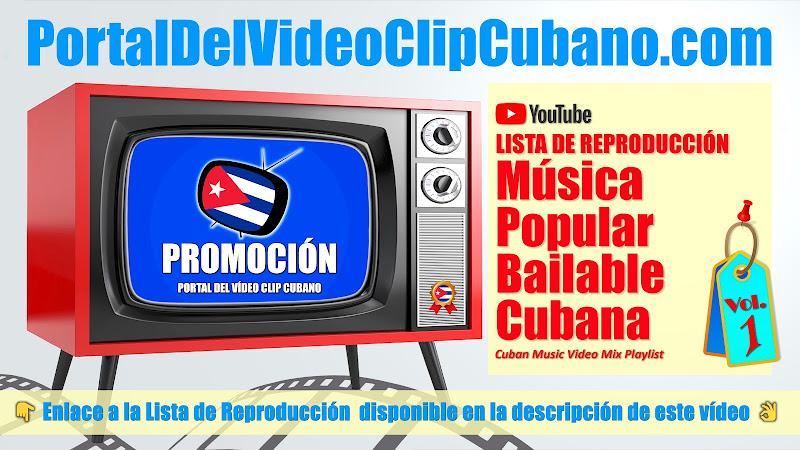 Lista de Reproducción de Música Popular Bailable Cubana. Videoclips incluidos en el catálogo del Portal Del Vídeo Clip Cubano