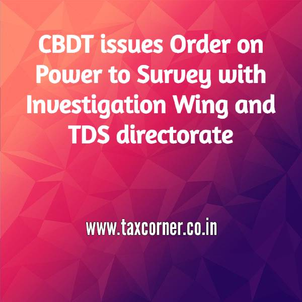 CBDT issues Order on Power to Survey with Investigation Wing and TDS directorate