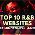 Ebony N' Sweet Presents: The Top R&B Websites in the World | 2018