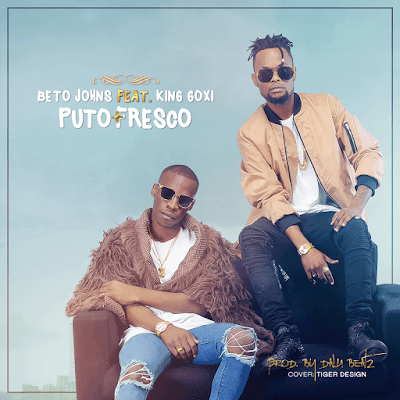 Beto Johns ft King Goxi - Puto Mais Fresco ( prod by Dalu Beats )