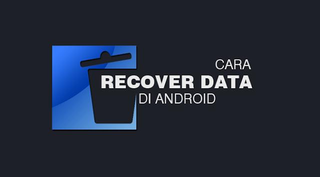 Cara Mengembalikan Data Yang Terhapus di Android