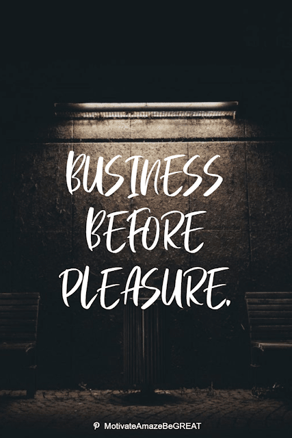 """Wise Old Sayings And Proverbs: """"Business before pleasure."""""""