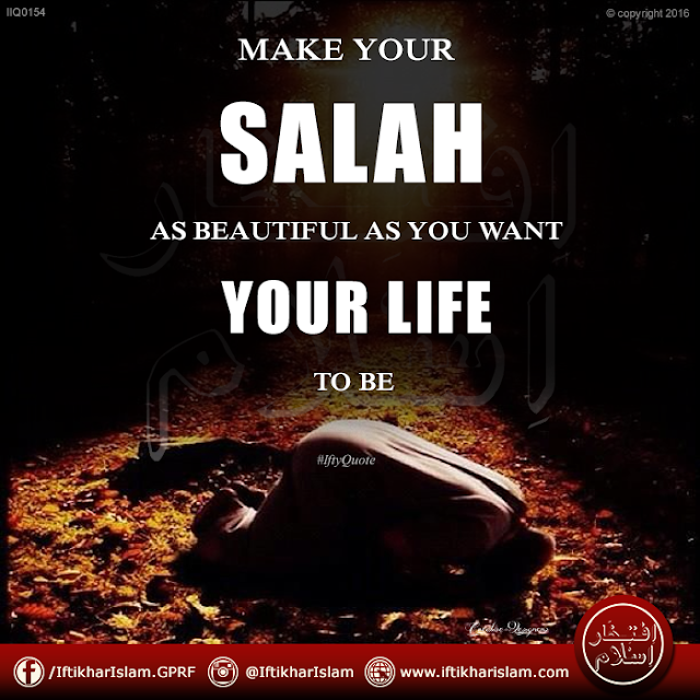 Ifty Quotes: Make your Salah as beautiful as you want your life to be. - Iftikhar Islam