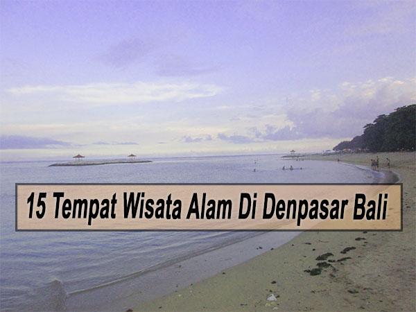 Inilah 15 Tempat Wisata Alam Di Denpasar Bali