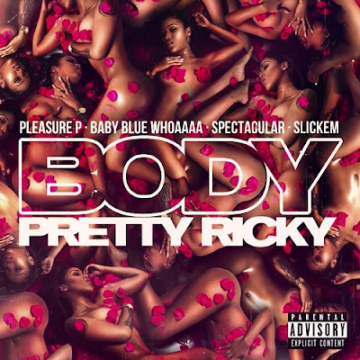 PRETTY RICKY - BODY (FEAT. PLEASURE P, BABY BLUE WHOAAAA, SPECTACULAR & SLICK'EM)
