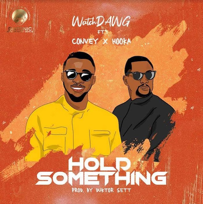 WatchDawg Ft. Convey & Hooka – Hold Something