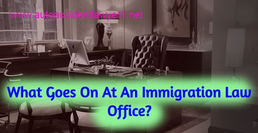 What Goes On At An Immigration Law Office