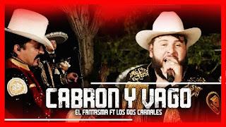 LETRA Cabrón y Vago El Fantasma & Los Dos Carnales