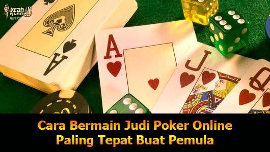 Cara Bermain Judi Poker Online Paling Tepat Buat Pemula