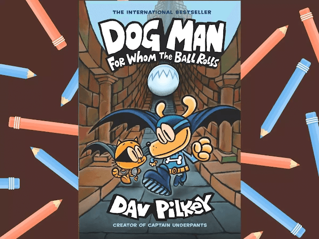 Dog Man: For Whom the Ball Rolls by Dav Pilkey