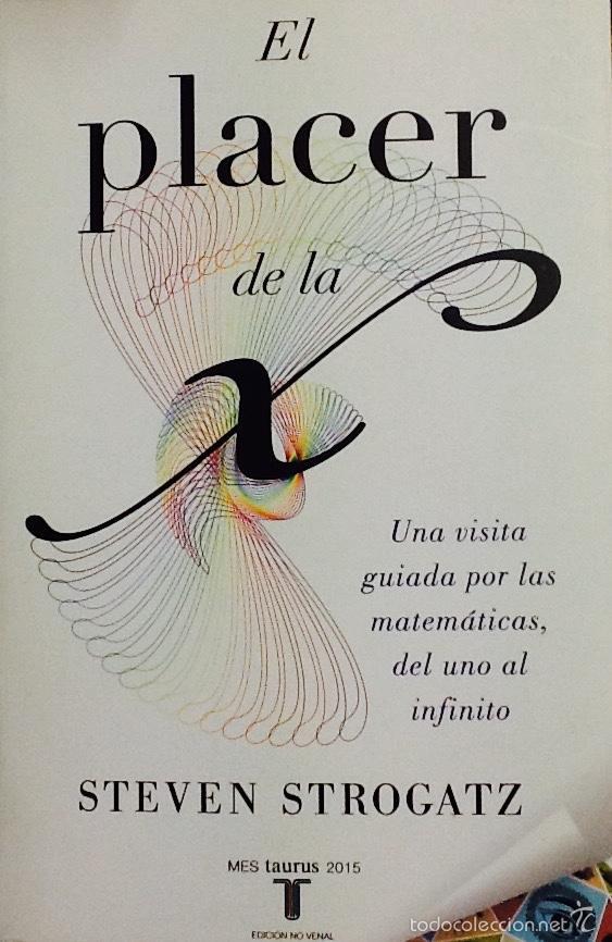 El Placer De La X - Una visita guiada por las matemáticas, del uno al infinito
