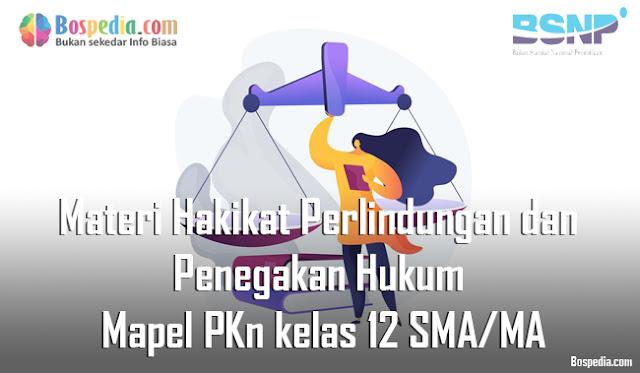 Materi Hakikat Perlindungan dan Penegakan Hukum Mapel PKn kelas 12 SMA/MA