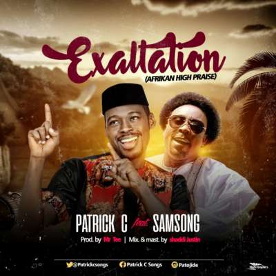 Exaltation -Patrick C ft. Samsong (Prod. By Mr. Tee) - mp3made.com.ng