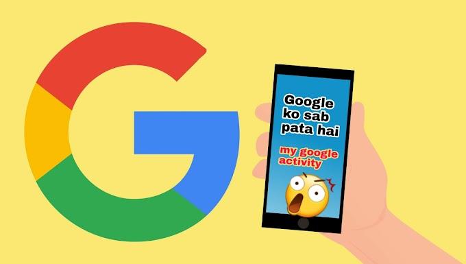 Google Ko Sab Pata Hai #Google My Activity