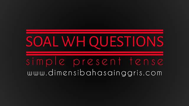 DBI - Latihan Soal WH Questions Present Tense