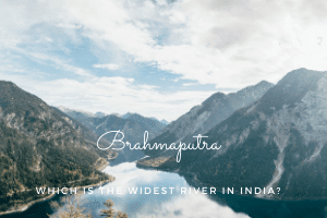 WIDEST RIVER OF INDIA – BRAHMAPUTRA